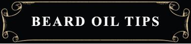 BEARD OIL TIPS