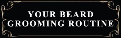 YOUR BEARD GROOMING ROUTINE
